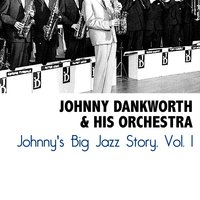 Johnny's Big Jazz Story, Vol. 1 — Johnny Dankworth & His Orchestra