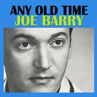 Any Old Time — Joe Barry