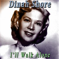 I´ll Walk Alone — Dinah Shore