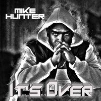 It's Over — Mike Hunter