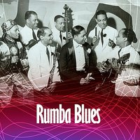 Rumba Blues 1940 - 1953 — сборник