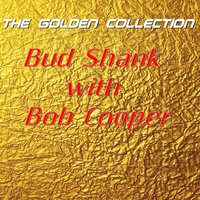 Bud Shank with Bob Cooper - The Golden Collection — Bob Cooper, Bud Shank