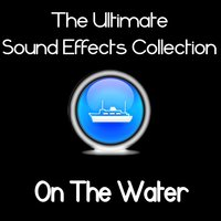 Ultimate Sound Effects Collection - On the Water — Pro Sound Effects Library