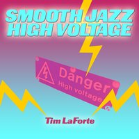 Smooth Jazz High Voltage — Tim LaForte