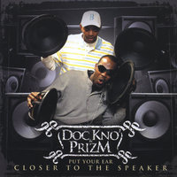 Put Your Ear Closer to the Speaker — Doc Kno & Prizm