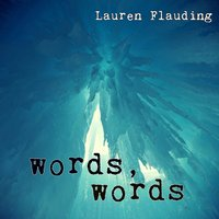 Words, Words — Lauren Flauding