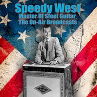 Master Of Steel Guitar - The On-Air Broadcasts — speedy west