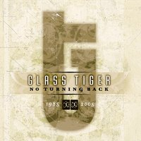 No Turning Back 1985:2005 — Glass Tiger