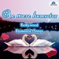 Ae Mere Humsafar - Bollywood Romantic Songs — сборник