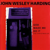 God Made Me Do It: The Christmas EP — John Wesley Harding