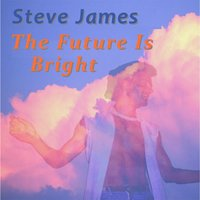 The Future Is Bright — Steve James