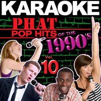 Karaoke Phat Pop Hits of the 1990's, Vol. 10 — Hit Co. Masters