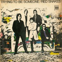 Trying To Be Someone — Red Snakes