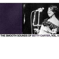 The Smooth Sounds of Betty Carter, Vol. 4 — Betty Carter
