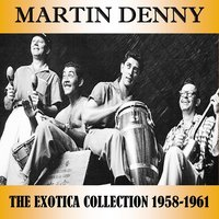 The Exotica Collection 1958-1961 — Martin Denny