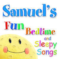 Fun Bedtime and Sleepy Songs For Samuel — Eric Quiram, Julia Plaut, Michelle Wooderson, Ingrid DuMosch, The London Fox Players
