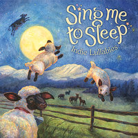 Sing Me to Sleep: Indie Lullabies — сборник