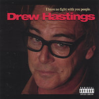 I Have No Fight With You People — Drew Hastings