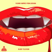 Bloody Television — Fashion Vampires from Louisiana