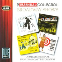 Broadway Shows: (Oklahoma! / Carousel / The King & I / Annie Get Your Gun) The Essential Collection — Original Cast Recordings