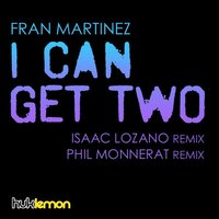 I Can Get Two — Fran Martinez