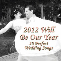 2012 Will Be Our Year: 30 Perfect Wedding Songs — сборник