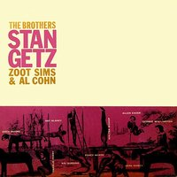 The Brothers — Stan Getz, Zoot Sims, Al Cohn, Allen Eager, Brew Moore