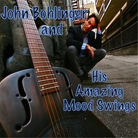 John Bohlinger and His Amazing Mood Swings — John Bohlinger