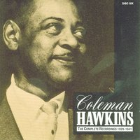 The Complete Recordings, 1929 - 1941 — Coleman Hawkins