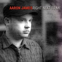 Right Next to Me — Aaron James