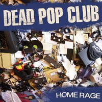 Home Rage — Dead Pop Club