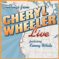 Greetings: Cheryl Wheeler Live (feat. Kenny White) — Cheryl Wheeler