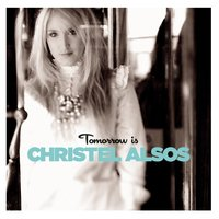 Tomorrow Is — Christel Alsos
