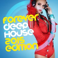 Forever Deep House: 2015 Edition — Deep House, Deep House Club, Deep House|Deep House Club