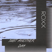 Just Another Day — Roxx