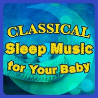 Classical Sleep Music for Your Baby — Classical Sleep Music, The Einstein Classical Music Collection for Baby, Classical Sleep Music|Sleep Baby Sleep & Classical Lullabies|The Einstein Classical Music Collection for Baby, Sleep Baby Sleep & Classical Lullabies