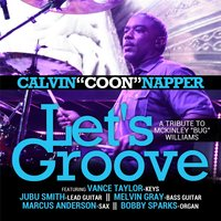 Let's Groove (A Tribute to McKinley Bug Williams) [feat. Vance Taylor, Jubu Smith, Melvin Gray, Marcus Anderson & Bobby Sparks] — Calvin Napper
