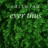 Ever Thus — Eastwind