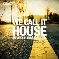 We Call It House, Vol. 16 - Summer Session 2014 — сборник