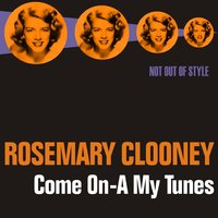 Come On-A My Tunes — Rosemary Clooney