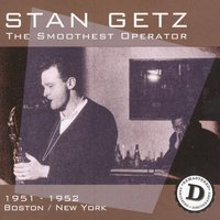 The Smoothest Operator: 1951-1952 Boston / New York, CD D — Stan Getz