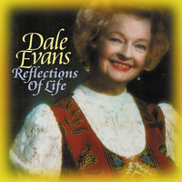 Reflections Of Life — Dale Evans