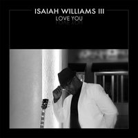 Love You — ISAIAH WILLIAMS III