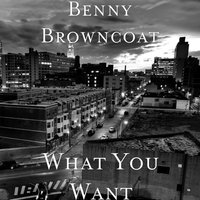 What You Want — Benny Browncoat