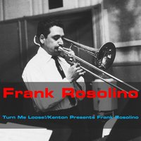 Turn Me Loose! / Kenton Presents Frank Rosolino — Frank Rosolino