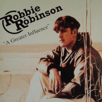 """a Greater Influence"" — Robbie Robinson"
