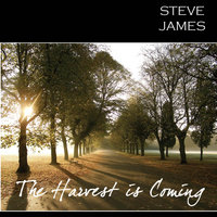 The Harvest Is Coming — Steve James
