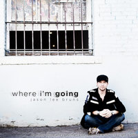 Where I'm Going — Jason Lee Bruns