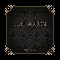Joe Falcon Works — Joe Falcon