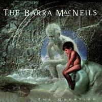 The Question — The Barra MacNeils